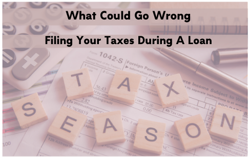 What Could Go Wrong Filing Your Taxes During a Loan